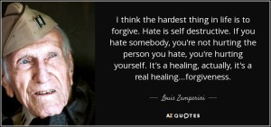 quote-i-think-the-hardest-thing-in-life-is-to-forgive-hate-is-self-destructive-if-you-hate-louis-zamperini-75-45-57